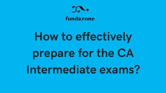 How to effectively prepare for the CA Intermediate exams?